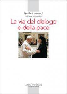 Copertina di 'La via del dialogo e della pace'