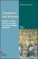 Testimoni del Risorto. Martiri e santi di ieri e di oggi nel martirologio romano - Manlio Sodi