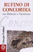 Rufino di Concordia. Tra Oriente e Occidente - Giorgio Fedalto