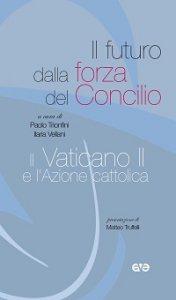 Copertina di 'Futuro dalla forza del Concilio. Il Vaticano II e l'Azione cattolica (Il)'