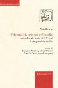 Copertina di 'Psicanalisi, scienza e filosofia. Un'analisi del testo di S. Freud «Il disagio della civiltà»'