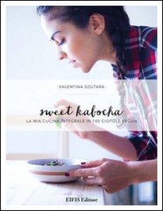Copertina di 'Sweet kabocha. La mia cucina integrale in 100 ciotole vegan'