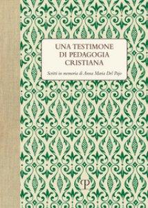 Copertina di 'Una testimone di pedagogia cristiana. Scritti in memoria di Anna Maria del Pajo'