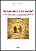 Metafisica del dono. Il pensiero sul «dono» in E. Lévinas e il riconoscimento della persona nell'embrione umano - Manca Giampaolo
