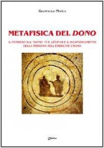 Copertina di 'Metafisica del dono. Il pensiero sul «dono» in E. Lévinas e il riconoscimento della persona nell'embrione umano'