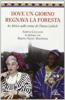 Dove un giorno regnava la foresta - Sabina Caligiani
