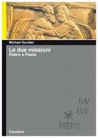 Le due missioni. Pietro e Paolo - Goulder Michael