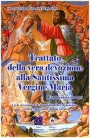 Trattato della vera devozione alla santissima Vergine maria. Commentato da laici - Louis Grignion de Montfort (san)