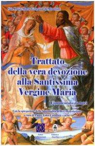 Copertina di 'Trattato della vera devozione alla santissima Vergine maria. Commentato da laici'