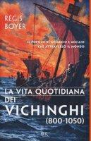 La vita quotidiana dei vichinghi (800-1050) - Boyer Régis