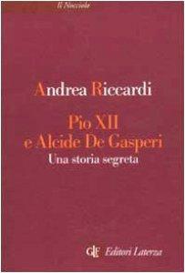 Copertina di 'Pio XII e Alcide De Gasperi. Una storia segreta'