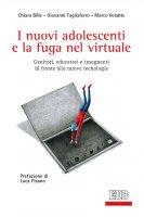I nuovi adolescenti e la fuga nel virtuale - Giovanni Tagliaferro, Chiara Bille, Marco Volante