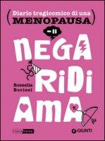 Nega, ridi, ama. Diario tragicomico di una menopausa - Boriosi Rossella