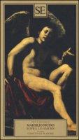 Sopra lo amore ovvero Convito di Platone - Ficino Marsilio