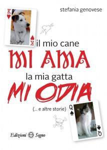 Copertina di 'Il mio cane mi ama la mia gatta mi odia (... e altre storie)'