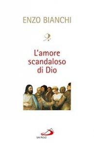 Copertina di 'L'amore scandaloso di Dio'