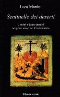 Sentinelle dei deserti. Uomini e donne eremiti nei primi secoli del cristianesimo - Martini Luca