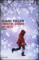 I nostri giorni infiniti - Fuller Claire