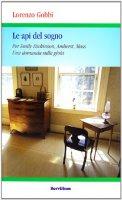 Le api del sogno. Per Emily Dickinson, Amherst, Mass. Una domanda sulla gioia - Gobbi Lorenzo