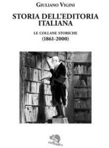 Copertina di 'Storia dell'editoria italiana. Le collane storiche (1861-2000)'