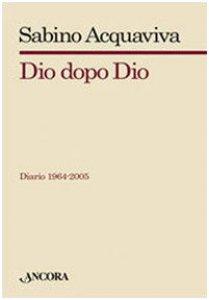 Copertina di 'Dio dopo Dio. Diario 1964-2005'