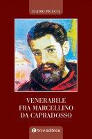 Venerabile Fra Marcellino da Capradosso. - Egidio Picucci