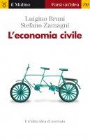 L'economia civile - Luigino Bruni, Stefano Zamagni