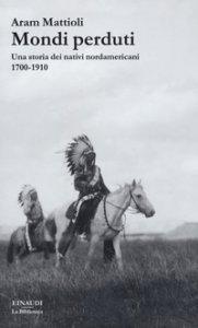 Copertina di 'Mondi perduti. Una storia dei nativi nordamericani, 1700-1910'