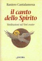 Il canto dello Spirito. Meditazioni sul Veni creator. Con audiocassetta - Cantalamessa Raniero