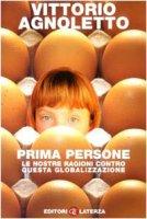 Prima persone. Le nostre ragioni contro questa globalizzazione - Agnoletto Vittorio