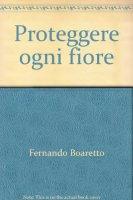 Proteggere ogni fiore - Boaretto Fernando