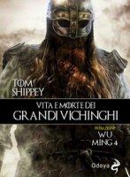 Vita e morte dei grandi Vichinghi - Shippey Tom