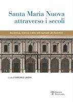 Santa Maria Nuova attraverso i secoli. Assistenza, scienza e arte nell'ospedale dei fiorentini