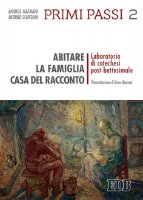 Primi passi 2. Abitare la famiglia, casa del racconto - Andrea Magnani , Antonio Scattolini