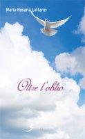 Oltre l'oblio - Lattanzi Pettiro Maria Rosaria