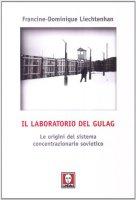 Il laboratorio del Gulag. Le origini del sistema concentrazionario sovietico - Liechtenhan Francine-Dominique