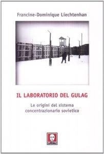 Copertina di 'Il laboratorio del Gulag. Le origini del sistema concentrazionario sovietico'