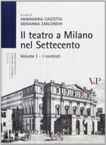 Copertina di 'Il teatro a Milano nel Settecento. Vol. 1: Contesti. (I)'