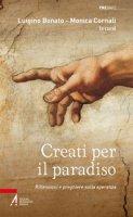 Creati per il paradiso - Luigino Bonato,  Monica Cornali