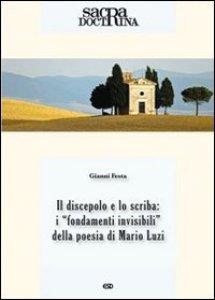 """Copertina di 'discepolo e lo scriba: i """"fondamenti invisibili"""" della poesia di Mario Luzi. (Il)'"""