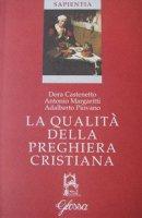 La qualità della preghiera cristiana - Castenetto Dora, Margaritti Antonio, Piovano Adalberto