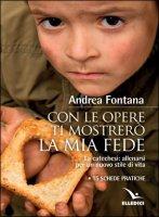 Con le opere ti mostrerò la fede - Andrea Fontana