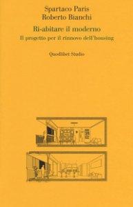 Copertina di 'Ri-abitare il moderno. Il progetto per il rinnovo dell'housing'