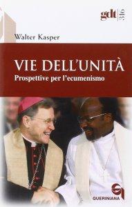 Copertina di 'Vie dell'unità. Prospettive per l'ecumenismo (gdt 316)'