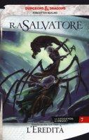 L' eredità. La leggenda di Drizzt. Forgotten Realms - Salvatore R. A.