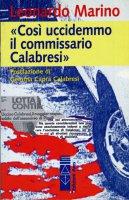 Così uccidemmo il commissario Calabresi - Marino Leonardo