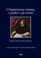 L'Inquisizione romana, i giudici e gli eretici - Autori Vari
