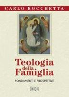 Teologia della famiglia - Rocchetta Carlo