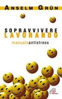 Sopravvivere lavorando. Manuale antistress - Grün Anselm