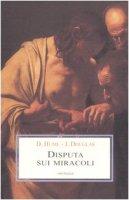 Disputa sui miracoli - Hume David, Douglas John